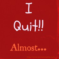I-Quit-Almost